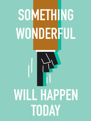 Words SOMETHING WONDERFUL WILL HAPPEN TODAY