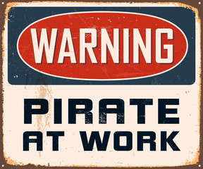 Vintage Metal Sign - Warning Pirate at Work - Vector EPS10.