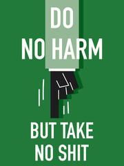 Words DO NO HARM BUT TAKE NO SHIT