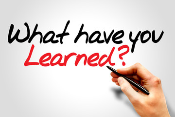 Hand writing What have you Learned?, business concept