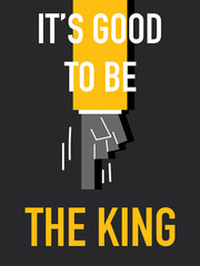 Words IT'S GOOD TO BE THE KING