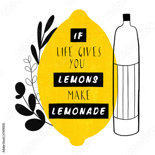 If life gives you lemons make lemonade - 76191515