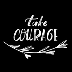 Take courage.  Hand written quote