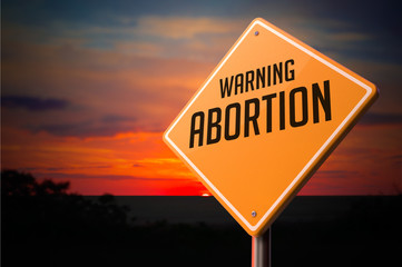 Abortion on Warning Road Sign.