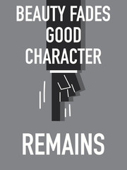 Words BEAUTY FADES GOOD CHARACTER REMAINS