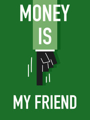 Words MONEY IS MY FRIEND