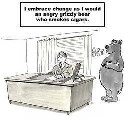 I embrace change as much as I would a grizzly bear...