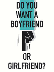 Words DO YOU WANT A BOYFRIEND OR GIRLFRIEND