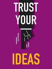 Words TRUST YOUR IDEAS