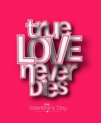 True Love Never Dies text made of 3d vector design element.