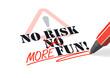 NO RISK MORE FUN