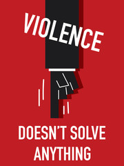 Words VIOLENCE DOESN'T SOLVE ANYTHING