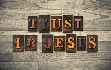 Trust in Jesus Wooden Letterpress Concept