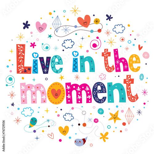Fototapeta Live in the moment