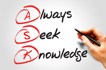 Always Seek Knowledge (ASK), business concept acronym