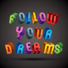 Follow Your Dreams phrase made with 3d retro style geometric let