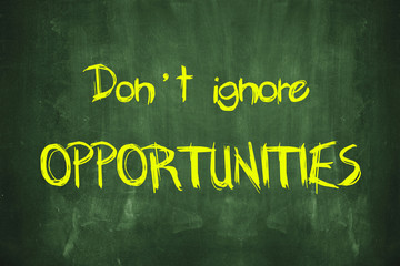 Do Not Ignore Opportunities Concept