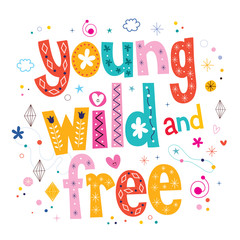 Young wild and free typography lettering type design