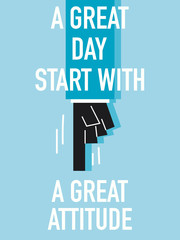 Words A GREAT DAY START WITH A GREAT ATTITUDE