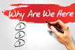 Why Are We Here blank list, business concept