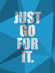 JUST GO FOR IT (inspirational quote motivation)
