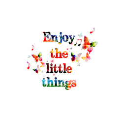 Enjoy the little things inscription