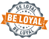 be loyal orange vintage seal isolated on white poster