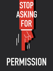 Words STOP ASKING FOR PERMISSION