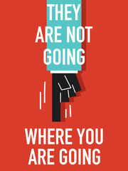Words THEY ARE NOT WHERE YOU ARE GOING