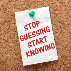 Stop Guessing Start Knowing reminder on a notice board