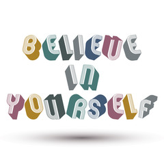 Believe in Yourself phrase made with 3d retro style geometric le