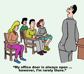 Cartoon of teacher saying office door is open, rarely there.