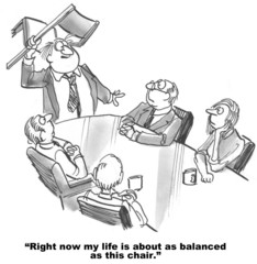 Cartoon of businessman, my life is as balanced as this chair.
