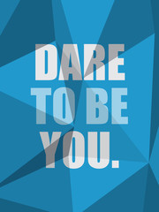 DARE TO BE YOU (inspirational quote motivation)