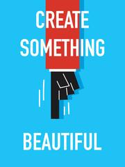 Words CREATE SOMETHING BEAUTIFUL