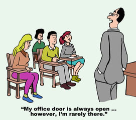 Cartoon of teacher telling class he is rarely in his office.