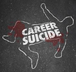 Career Suicide Chalk Outline Words Dead Body Job Over