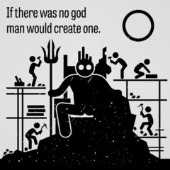 If There was No God Man Would Create One