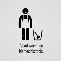 A Bad Workman Blames His Tools