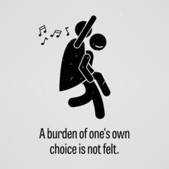 A Burden of One Own Choice is Not Felt