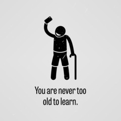 You are Never Too Old to Learn