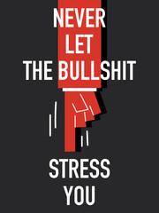 Words NEVER LET THE BULLSHIT STRESS YOU