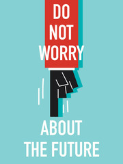 Words DO NOT WORRY ABOUT THE FUTURE