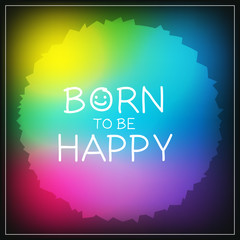 Born to be happy message, sign
