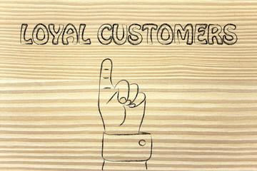 hand pointing at the writing Loyal Customers