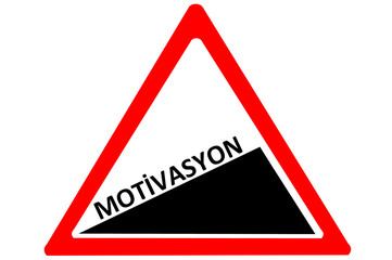 Motivation increasing Turkish motivasyon warning road sign