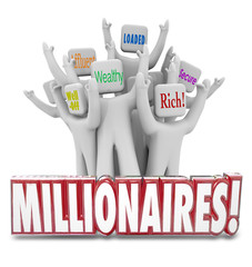 Millionaires People Earning Money Getting Rich Wealthy Affluent