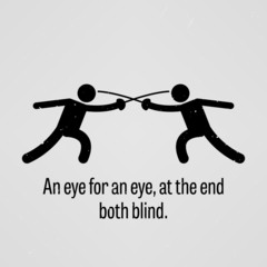 An eye for an eye, at the end both blind