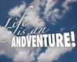Life is an Adventure 3d Words Clouds Inspiration Motivation