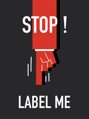 Words STOP LABEL ME